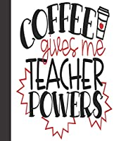 """Composition Notebook: Coffee Gives Me Teacher Powers   Wide Ruled Notebook   Lined Journal   100 Pages   7.5 X 9.25""""   School Subject Book Notes  Student Gift Kids Girls Boys Teacher"""