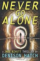 Never Go Alone: A Jake Rivett Thriller
