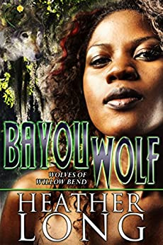 Bayou Wolf (Wolves of Willow Bend Book 5) by [Long, Heather]