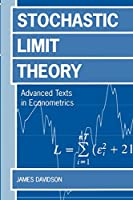 Stochastic Limit Theory: Advance Texts in Econometricicans (Advanced Texts in Econometrics)