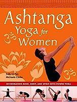 Ashtanga Yoga for Women: Invigorating Mind, Body and Spirit With Power Yoga