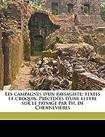 Les Campagnes D'Un Paysagiste; Textes Et Croquis. Precedees D'Une Lettre Sur Le Paysage Par PH. de Chennevieres