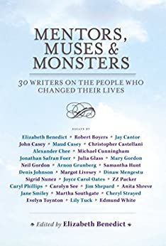Mentors, Muses & Monsters: 30 Writers on the People Who Changed Their Lives by [Benedict, Elizabeth]
