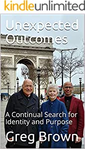 Unexpected Outcomes: A Continual Search for Identity and Purpose (Priscilla and Greg Book 2) (English Edition)