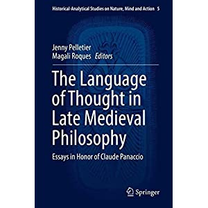 The Language of Thought in Late Medieval Philosophy: Essays in Honor of Claude Panaccio (Historical-Analytical Studies on Nature, Mind and Action)