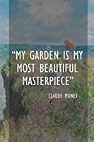 My Garden Is My Most Beautiful Masterpiece. Claude Monet: Monet Notebook Journal Composition Blank Lined Diary Notepad 120 Pages Paperback People