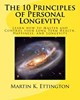 The 10 Principles of Personal Longevity: Or How to Slow Aging and Live to 150 Years and Beyond
