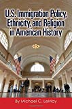 U.s. Immigration Policy, Ethnicity, and Religion in American History