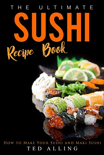 The ultimate sushi recipe book how to make your sushi and maki the ultimate sushi recipe book how to make your sushi and maki sushi by forumfinder Gallery