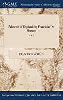 Palmerin of England: By Francisco de Moraes; Vol. I
