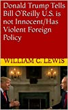 Donald Trump Tells Bill O'Reilly U.S. is not Innocent/Has Violent Foreign Policy (English Edition)