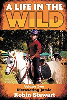 A Life in the Wild Volume Two: Discovering Jamie by [Stewart, Robin]