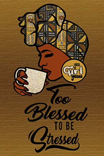 Too Blessed To Be Stressed: Ruled lined journal, 120 pages, 6X9