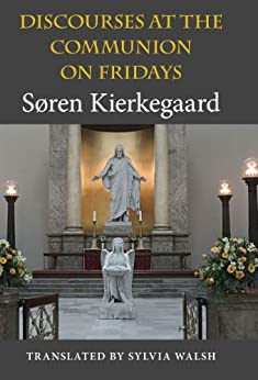 Discourses at the Communion on Fridays (Indiana Series in the Philosophy of Religion) by [Kierkegaard, Søren]