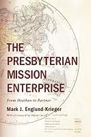 The Presbyterian Mission Enterprise: From Heathen to Partner