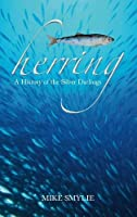 Herring: A History of the Silver Darlings