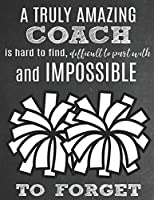 A Truly Amazing Coach Is Hard To Find, Difficult To Part With And Impossible To Forget: Thank You Appreciation Gift for Cheerleading Coaches: Notebook | Journal | Diary for World's Best Cheerleader Coach