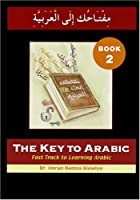 The Key to Arabic: Bk. 2: Fast Track to Learning Arabic (Key to Arabic S.)