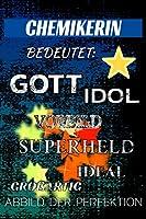CHEMIKERIN bedeutet: Gott Idol Vorbild Superheld Ideal Grossartig Abbild der Perfektion: Notizbuch | Journal | Tagebuch | Linierte Seite