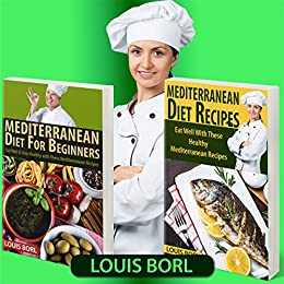 MEDITERRANEAN DIET FOR BEGINNERS – MEDITERRANEAN DIET RECIPES: Eat Well & Stay Healthy with These Mediterranean Recipes by [Borl, Louis]
