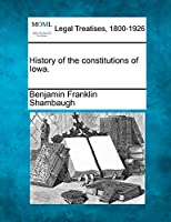History of the Constitutions of Iowa.
