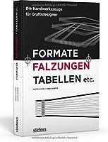 Formate, Falzungen, Tabellen etc.: Die Handwerkszeuge fuer Grafikdesigner