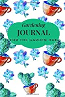 GARDENING JOURNAL FOR THE GARDEN HOE: PLANT TRACKING , SHOPPING LIST, PLOT PLANS, HANGING BASKET INFO. AND SO MUCH MORE