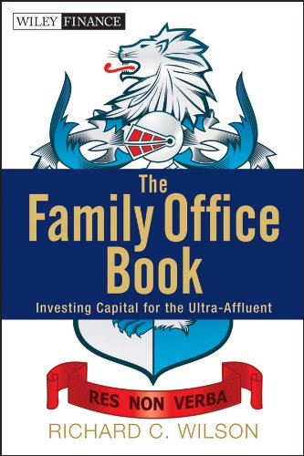 Download The Family Office Book: Investing Capital for the Ultra-Affluent (Wiley Finance) 1118185366