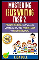 Mastering Ielts Writing Task 2: Proven Strategies, Samples, And Grammar Structures You Must Know For Ielts Writing Task 2