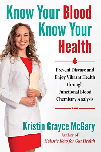 Know Your Blood, Know Your Health: Prevent Disease and Enjoy Vibrant Health through Functional Blood Chemistry Analysis (English Edition)