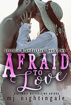 Afraid To Love (Secrets & Seduction Book 2) by [Nightingale, MJ]
