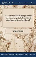 Die Deutschen Volksbucher: Gesammelt Und in Ihrer Ursprunglichen Echtheit Wiederhergestellt Von Karl Simrock