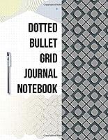 Dotted Bullet Grid Journal Notebook: Dot Grid Journal/ Notebook | Bullet Planner Notebook | Dot Matrix Notebook | For Bullet Journaling, Field Notes | Dotted Paper Book | Minimalism Dotted Journal (Not Another Cheap Dotted Notebook Journal) (Dotted Journal Book)