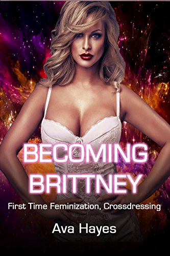 Becoming Brittney: First Time Feminization, Crossdressing (English Edition)
