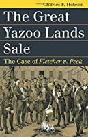 The Great Yazoo Lands Sale: The Case of Fletcher v. Peck (Landmark Law Cases and American Society)