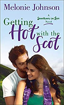 Getting Hot with the Scot: A Sometimes in Love Novel by [Johnson, Melonie]