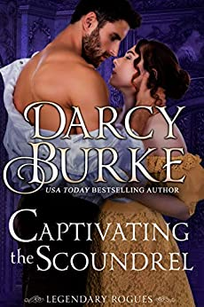 Captivating the Scoundrel (Legendary Rogues Book 4) by [Burke, Darcy]