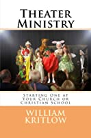 Theater Ministry: Start One at Your Church or Christian School