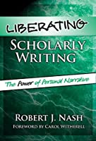 Liberating Scholarly Writing: The Power Of Personal Narrative