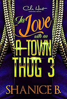 In Love With An A-Town Thug 3: The Finale: An African American Romance Novel by [B, Shanice]