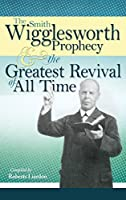 The Smith Wigglesworth Prophecy & Great Revival of All Time