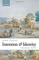 Intention and Identity: Collected Essays (Collected Essays of John Finnis)