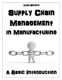 Supply Chain Management in Manufacturing: A Basic Introduction by [Bevoc, Louis]