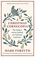 A Christmas Cornucopia: The Hidden Stories Behind Our Yuletide Traditions【洋書】 [並行輸入品]