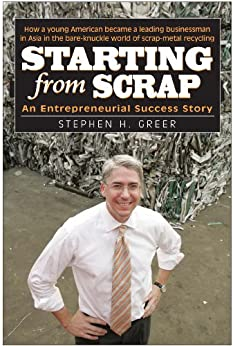 Starting from Scrap: An Entrepreneurial Success Story by [Greer, Stephen H.]