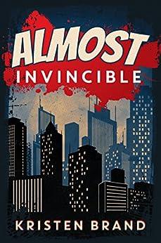Almost Invincible (The White Knight & Black Valentine Series Book 3) by [Brand, Kristen]