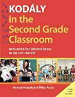 Kod?ly in the Second Grade Classroom: Developing the Creative Brain in the 21st Century (Kodaly Today Handbook Series) [並行輸入品]