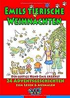 Emils tierische Weihnachten: Der lustige Hund Emil erzaehlt 24 Adventsgeschichten zum Lesen & Ausmalen