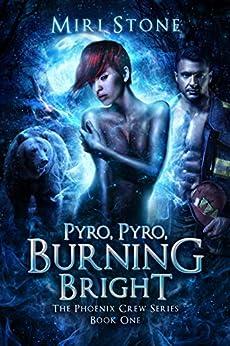 Pyro, Pyro, Burning Bright (Phoenix Crew Book 1) by [Stone, Miri]