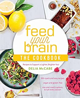 Feed Your Brain: The Cookbook: Recipes to support a lighter, brighter you! by [McCabe, Delia]